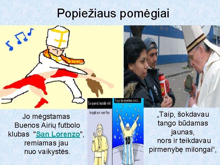 Popiežiaus pomėgiai Jo mėgstamas Buenos Airių futbolo klubas