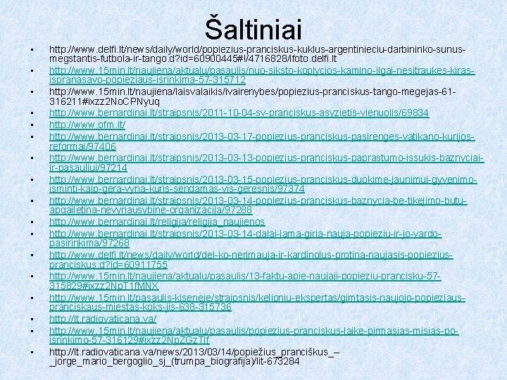 • • • • • Šaltiniai http: //www. delfi. lt/news/daily/world/popiezius-pranciskus-kuklus-argentinieciu-darbininko-sunusmegstantis-futbola-ir-tango. d? id=60900445#!/4716828/ifoto. delfi.