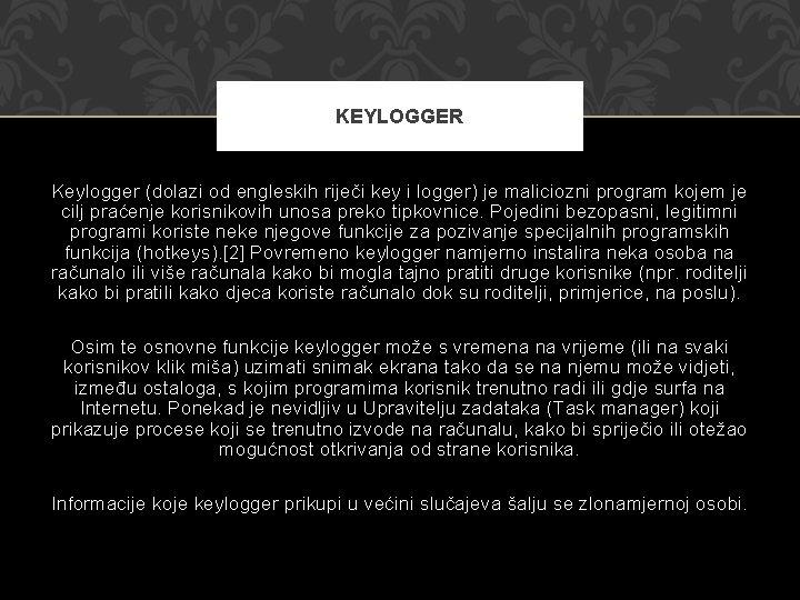 KEYLOGGER Keylogger (dolazi od engleskih riječi key i logger) je maliciozni program kojem je