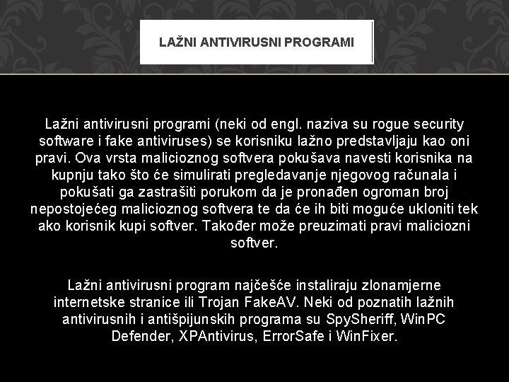 LAŽNI ANTIVIRUSNI PROGRAMI Lažni antivirusni programi (neki od engl. naziva su rogue security software