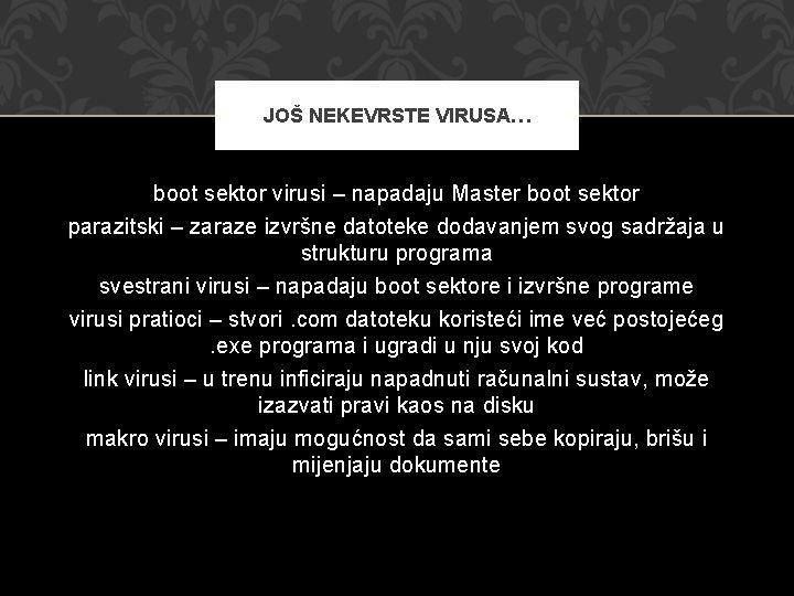 JOŠ NEKEVRSTE VIRUSA… boot sektor virusi – napadaju Master boot sektor parazitski – zaraze