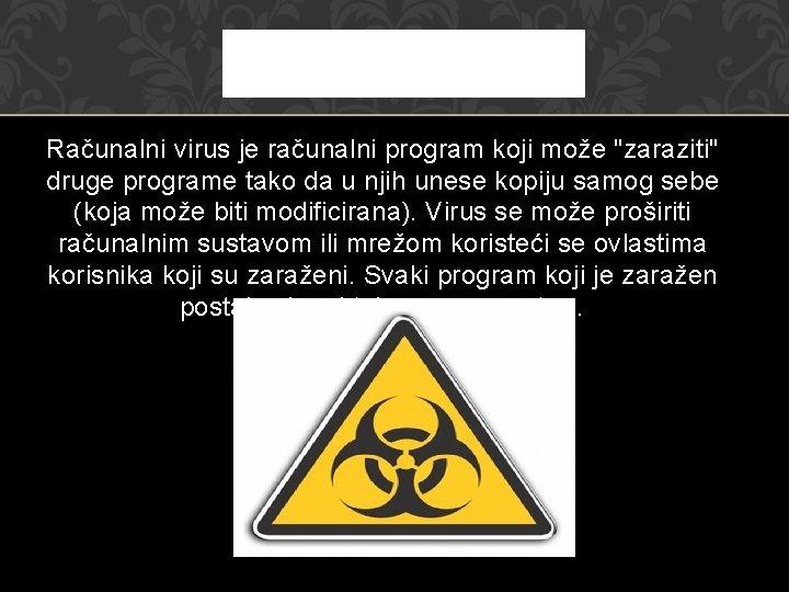 """Računalni virus je računalni program koji može """"zaraziti"""" druge programe tako da u njih"""