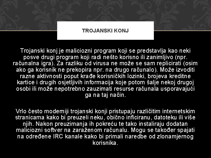 TROJANSKI KONJ Trojanski konj je maliciozni program koji se predstavlja kao neki posve drugi