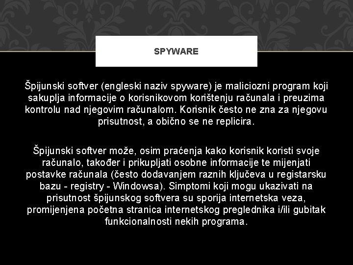SPYWARE Špijunski softver (engleski naziv spyware) je maliciozni program koji sakuplja informacije o korisnikovom