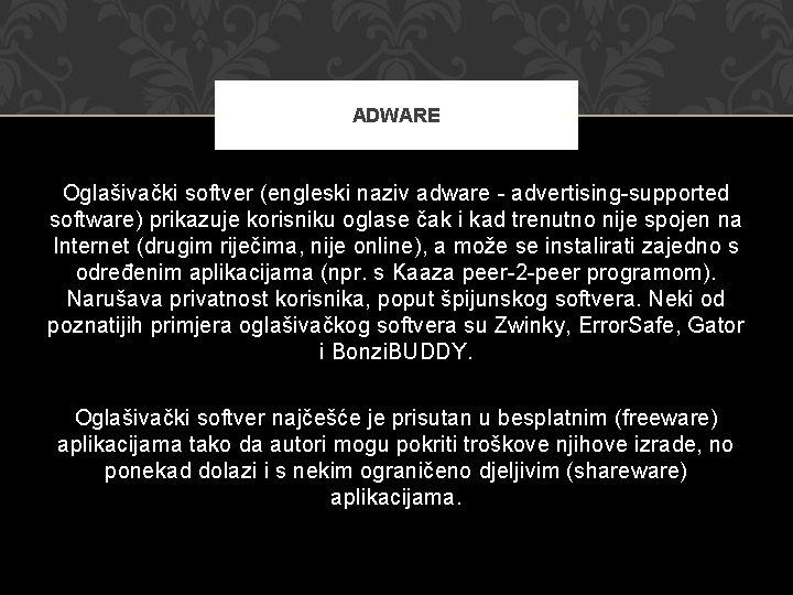ADWARE Oglašivački softver (engleski naziv adware - advertising-supported software) prikazuje korisniku oglase čak i