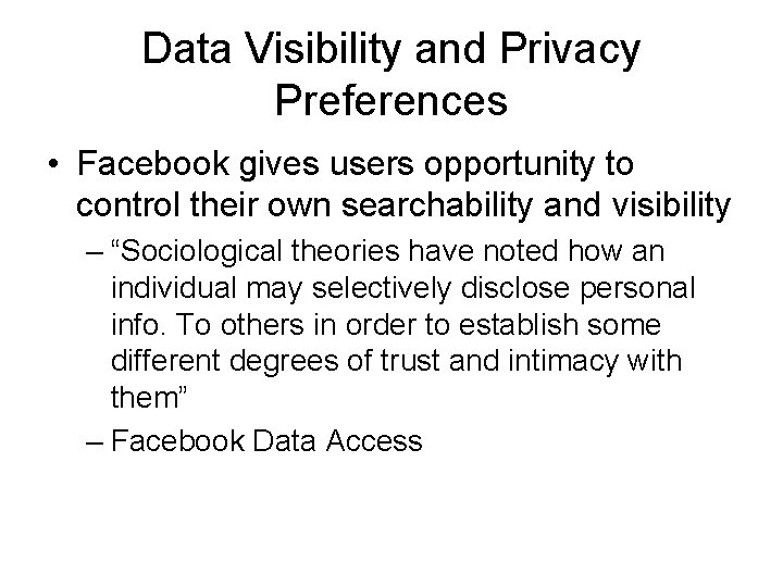 Data Visibility and Privacy Preferences • Facebook gives users opportunity to control their own