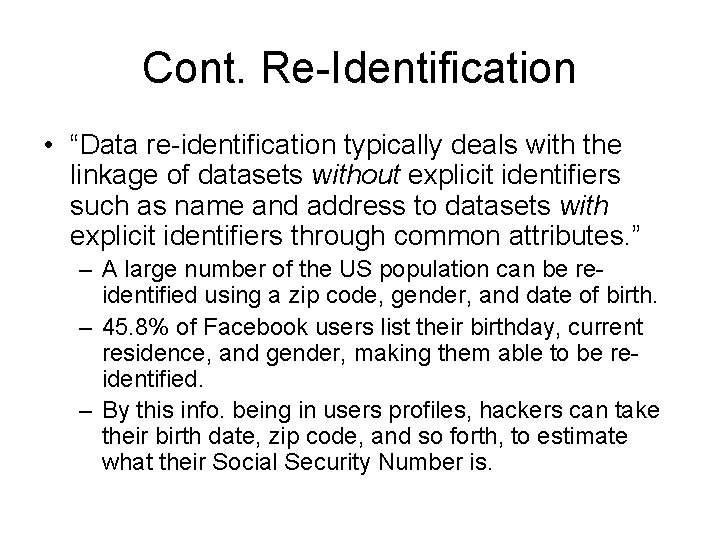 """Cont. Re-Identification • """"Data re-identification typically deals with the linkage of datasets without explicit"""