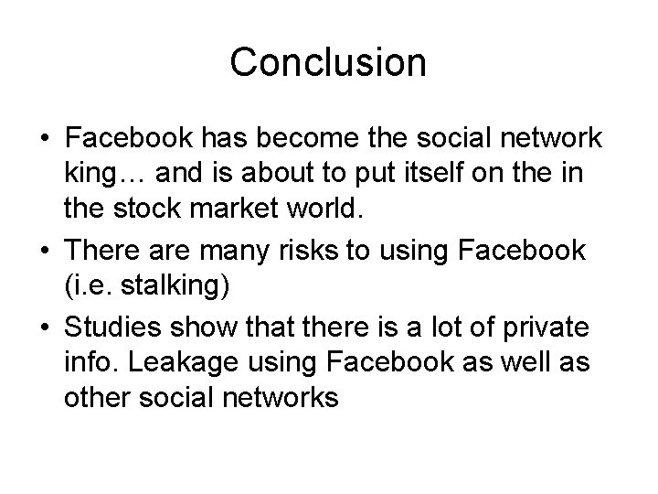 Conclusion • Facebook has become the social network king… and is about to put