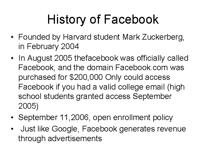 History of Facebook • Founded by Harvard student Mark Zuckerberg, in February 2004 •