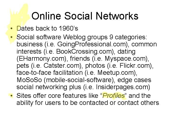 Online Social Networks • Dates back to 1960's • Social software Weblog groups 9