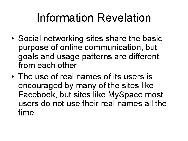 Information Revelation • Social networking sites share the basic purpose of online communication, but