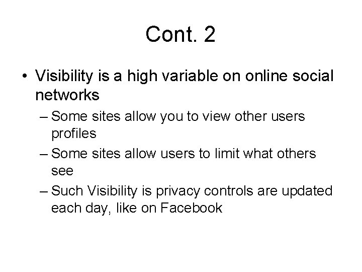 Cont. 2 • Visibility is a high variable on online social networks – Some