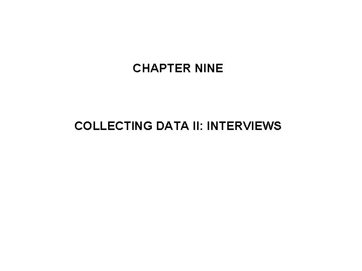 CHAPTER NINE COLLECTING DATA II: INTERVIEWS