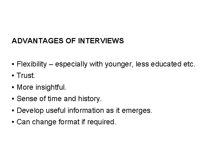 ADVANTAGES OF INTERVIEWS • Flexibility – especially with younger, less educated etc. • Trust.