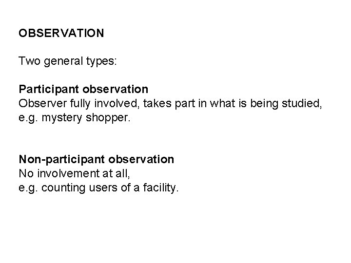 OBSERVATION Two general types: Participant observation Observer fully involved, takes part in what is