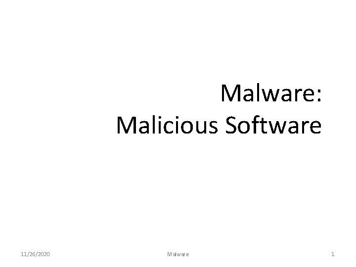 Malware: Malicious Software 11/26/2020 Malware 1