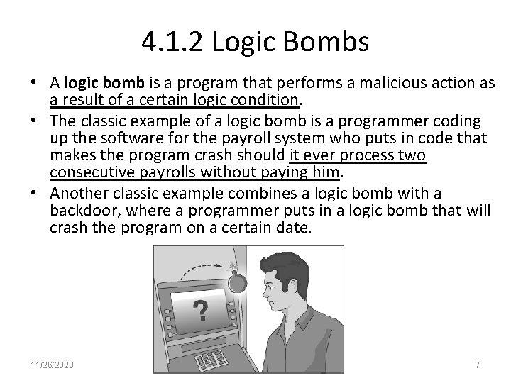 4. 1. 2 Logic Bombs • A logic bomb is a program that performs