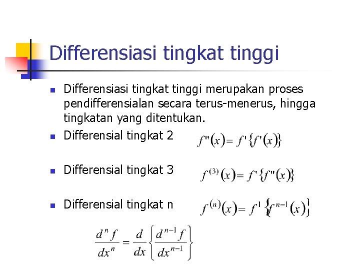 Differensiasi tingkat tinggi n Differensiasi tingkat tinggi merupakan proses pendifferensialan secara terus-menerus, hingga tingkatan