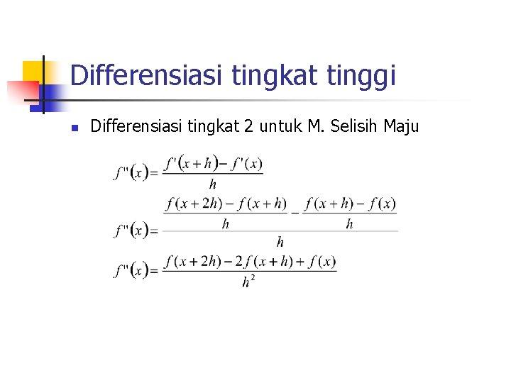 Differensiasi tingkat tinggi n Differensiasi tingkat 2 untuk M. Selisih Maju