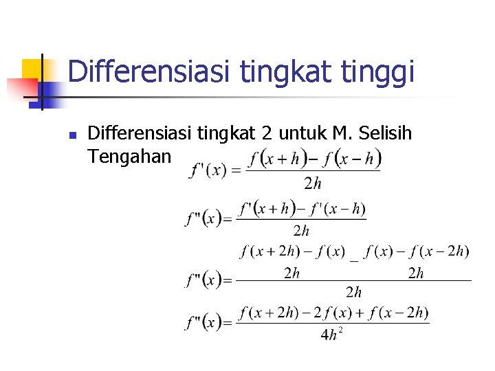 Differensiasi tingkat tinggi n Differensiasi tingkat 2 untuk M. Selisih Tengahan