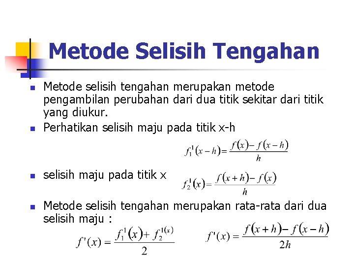 Metode Selisih Tengahan n Metode selisih tengahan merupakan metode pengambilan perubahan dari dua titik