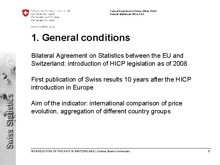 Federal Department of Home Affairs FDHA Federal Statistical Office FSO 1. General conditions Bilateral