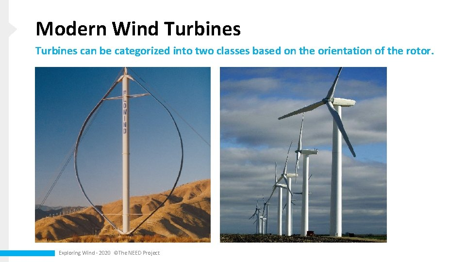Modern Wind Turbines can be categorized into two classes based on the orientation of
