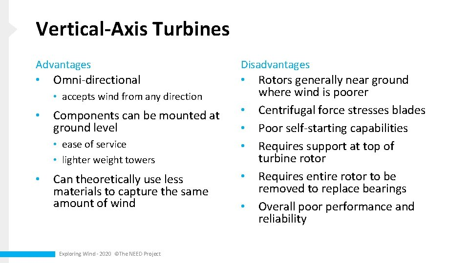Vertical-Axis Turbines Advantages • Omni-directional • accepts wind from any direction • Components can