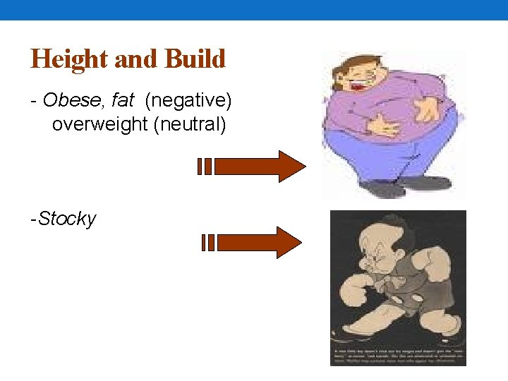 Height and Build - Obese, fat (negative) overweight (neutral) -Stocky
