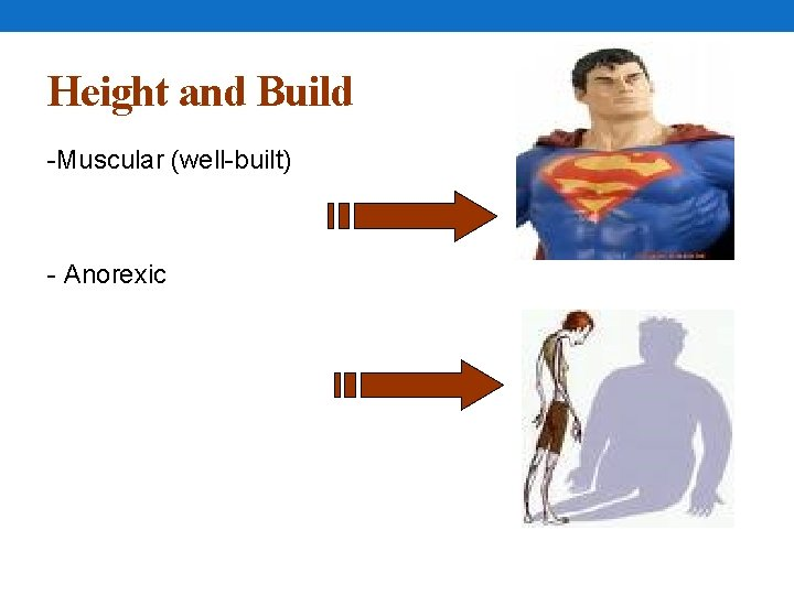 Height and Build -Muscular (well-built) - Anorexic