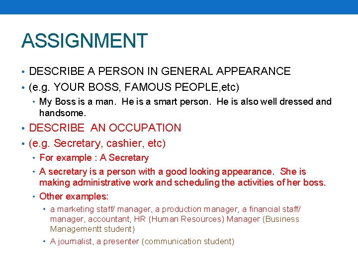 ASSIGNMENT • DESCRIBE A PERSON IN GENERAL APPEARANCE • (e. g. YOUR BOSS, FAMOUS