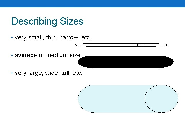 Describing Sizes • very small, thin, narrow, etc. • average or medium size •