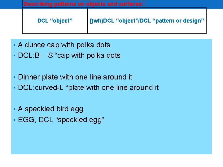"Describing patterns on objects and surfaces: DCL ""object"" [(wh)DCL ""object""/DCL ""pattern or design"" •"