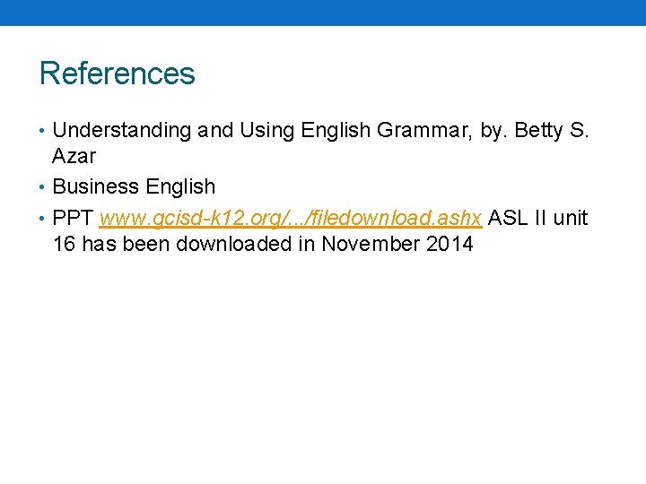 References • Understanding and Using English Grammar, by. Betty S. Azar • Business English
