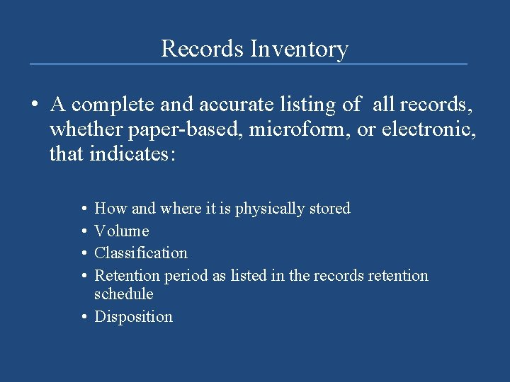 Records Inventory • A complete and accurate listing of all records, whether paper-based, microform,