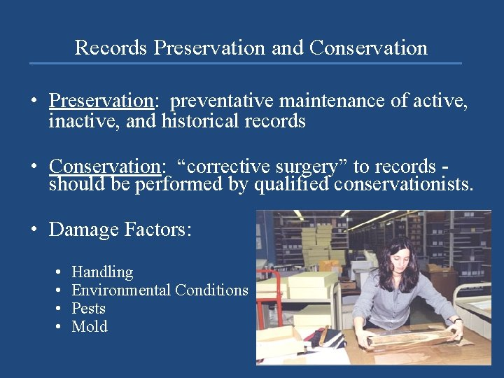 Records Preservation and Conservation • Preservation: preventative maintenance of active, inactive, and historical records