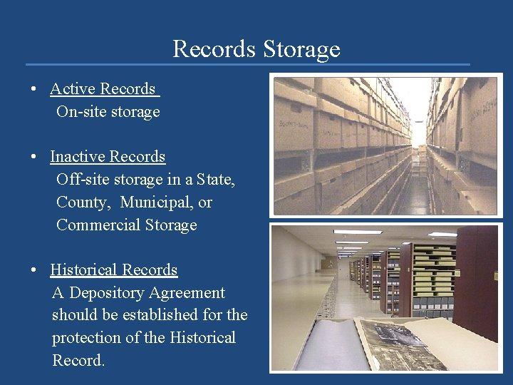 Records Storage • Active Records On-site storage • Inactive Records Off-site storage in a