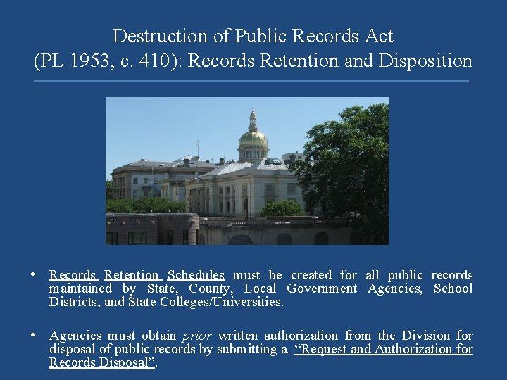 Destruction of Public Records Act (PL 1953, c. 410): Records Retention and Disposition •