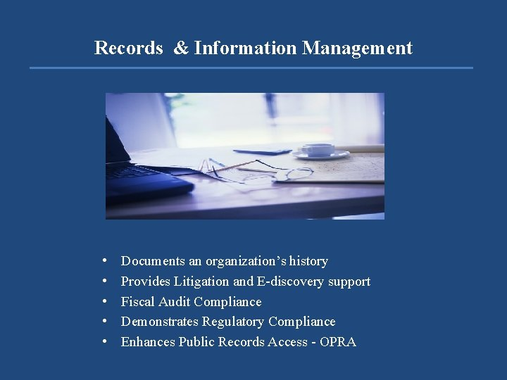 Records & Information Management • • • Documents an organization's history Provides Litigation and