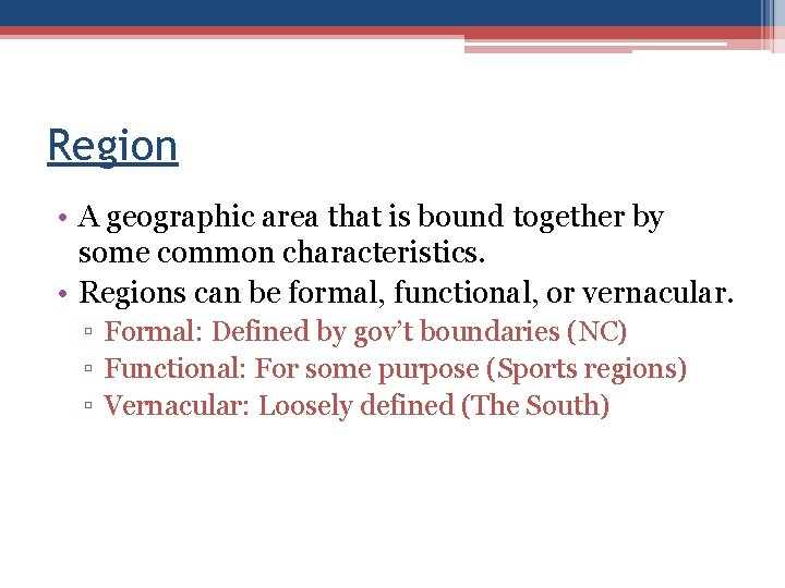 Region • A geographic area that is bound together by some common characteristics. •