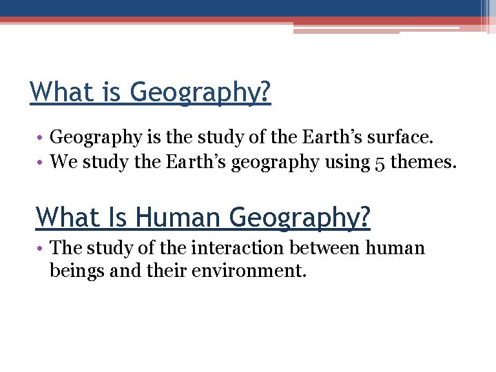 What is Geography? • Geography is the study of the Earth's surface. • We