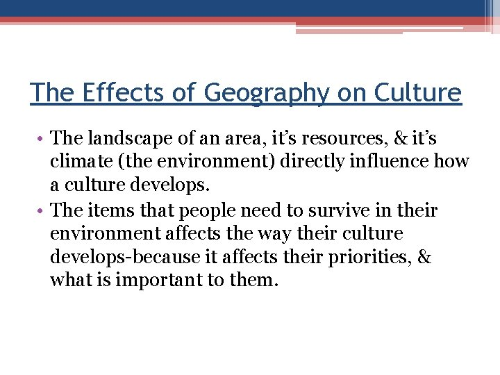 The Effects of Geography on Culture • The landscape of an area, it's resources,