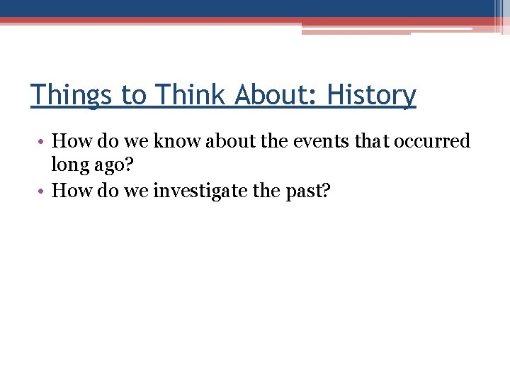 Things to Think About: History • How do we know about the events that