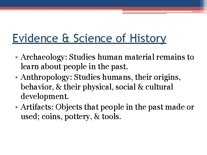 Evidence & Science of History • Archaeology: Studies human material remains to learn about