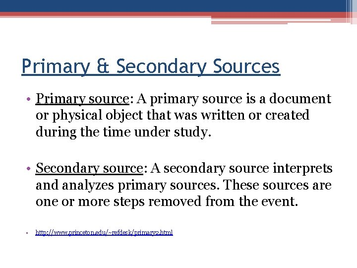Primary & Secondary Sources • Primary source: A primary source is a document or