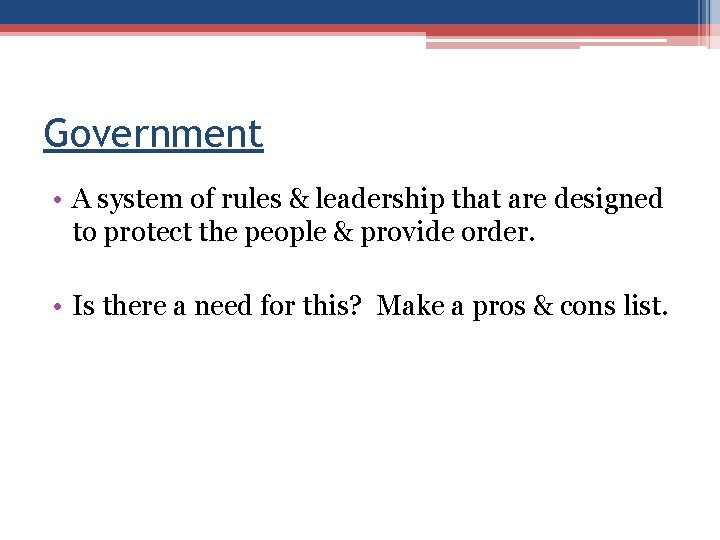 Government • A system of rules & leadership that are designed to protect the