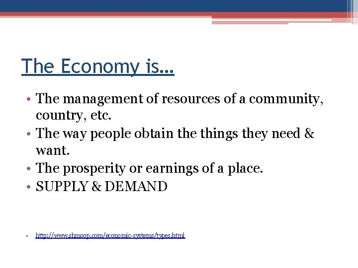 The Economy is… • The management of resources of a community, country, etc. •