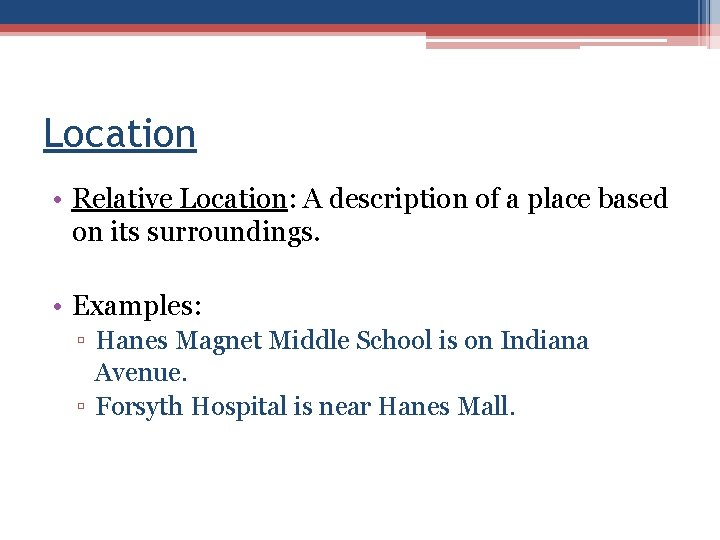 Location • Relative Location: A description of a place based on its surroundings. •