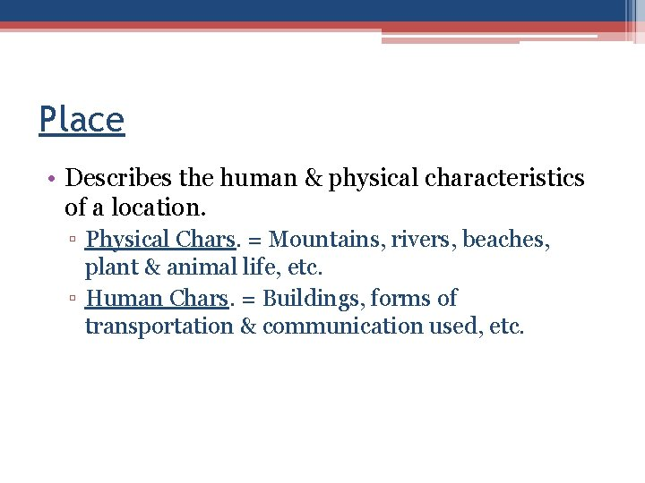 Place • Describes the human & physical characteristics of a location. ▫ Physical Chars.