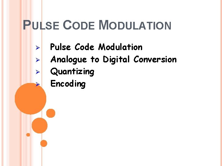 PULSE CODE MODULATION Ø Ø Pulse Code Modulation Analogue to Digital Conversion Quantizing Encoding
